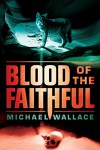 Blood of the Faithful (Righteous Series Book 8) - Michael Wallace