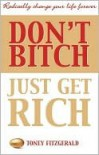 Don't Bitch, Just Get Rich: Radically Change Your Life Forever - Toney Fitzgerald, Terry Walsh