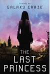 The Last PrincessTHE LAST PRINCESS by Craze, Galaxy (Author) on May-01-2012 Hardcover - Galaxy (Author) on May-01-2012 Hardcover The Last Princess THE LAST PRINCESS by Craze