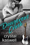 Dangerous Crush: A Rock Star Romance (Dangerous Noise Book 2) - Crystal Kaswell