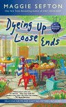Dyeing Up Loose Ends - Maggie Sefton