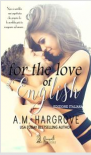 For the love of English - A.M. Hargrove
