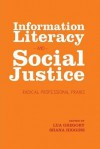 Information Literacy and Social Justice: Radical Professional Praxis - Lua Gregory