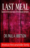 Last Meal: Based on the True Story of the Bloody Benders - Dr. Paul A. Ibbetson, Eve Arroyo
