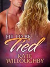 Fit To Be Tied - Kate Willoughby