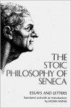 The Stoic Philosophy of Seneca: Essays and Letters - Seneca, Moses Hadas