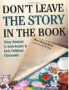 Don't Leave the Story in the Book: Using Literature to Guide Inquiry in Early Childhood Classrooms (Early Childhood Education) - Mary Hynes-Berry