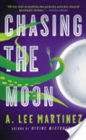 Chasing the Moon - A. Lee Martinez