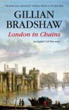 London in Chains: An English Civil War Novel - Gillian Bradshaw