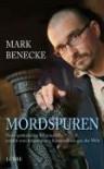 Mordspuren: Neue spektakuläre Kriminalfälle - erzählt vom bekanntesten Kriminalbiologen der Welt - Mark Benecke