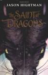 The Saint of Dragons - Jason Hightman