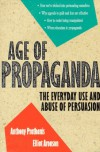 Age of Propaganda: The Everyday Use and Abuse of Persuasion - Anthony R. Pratkanis;Elliot Aronson