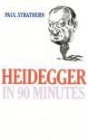 Heidegger in 90 Minutes - Paul Strathern, Strathern Paul