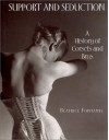 Support and Seduction: The History of Corsets and Bras - Beatrice Fontanel, Béatrice Fontanel
