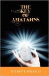 The Key of Amatahns - Elisabeth Wheatley
