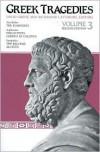 Greek Tragedies, Volume 3: The Eumenides, Philoctetes, Oedipus at Colonus, The Bacchae & Alcestis - David Grene, Euripides, Sophocles, Richmond Lattimore, David Grene