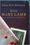 Mad Mary Lamb: Lunacy and Murder in Literary London - Susan Tyler Hitchcock