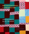 Unconventional & Unexpected: American Quilts Below the Radar 1950-2000 - Roderick Kiracofe