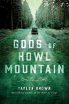Gods of Howl Mountain: A Novel - Taylor Brown