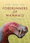 Forerunners of Mammals: Radiation, Histology, Biology - Anusuya Chinsamy-Turan