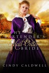 The Bartender's Mail Order Bride: A Sweet Western Historical Romance (Wild West Frontier Brides Book 3) - Cindy Caldwell, Ashley Merrick