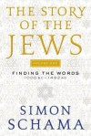 The Story of the Jews Volume One: Finding the Words 1000 BC-1492 AD - Simon Schama