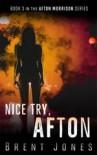 Nice Try, Afton  - Brent D. Jones