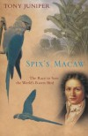 Spix's Macaw: The Race To Save The World's Rarest Bird - Tony Juniper