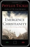 Emergence Christianity: What It Is, Where It Is Going, and Why It Matters - Phyllis Tickle