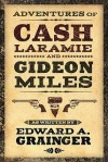 Adventures of Cash Laramie and Gideon Miles - Edward A. Grainger