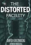 The Distorted Facility: A Psychological Thriller - David Kreinberg