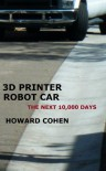 3D Printer Robot Car: The Next 10,000 Days - Howard Cohen