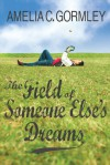 The Field of Someone Else's Dreams - Amelia C. Gormley