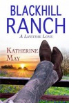 Blackhill Ranch: A Lifetime Love - Katherine   May