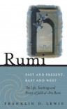 Rumi: Past and Present, East and West: The Life, Teaching and Poetry of Jalâl al-Din Rumi - Franklin D. Lewis