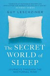 The Secret World of Sleep: Journeys Through the Nocturnal Mind - Michael A. Leschziner