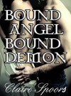 Bound Angel Bound Demon - Claire Spoors