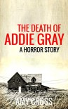 The Death of Addie Gray - Amy Cross