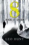Eight Rivers of Shadow - Leo R. Hunt