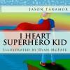 I Heart Superhero Kid - Jason Tanamor, Ryan McFate