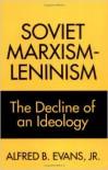 Soviet Marxism-Leninism - Alfred B. Evans Jr.