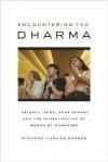 Encountering the Dharma: Daisaku Ikeda, Soka Gakkai, and the Globalization of Buddhist Humanism - Richard Hughes Seager