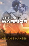 Keeping a Warrior (Loving a Warrior #2) - Melanie Hansen