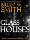 Glass Houses - Brian W. Smith