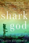 The Shark God: Encounters with Ghosts and Ancestors in the South Pacific - Charles Montgomery