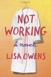 Not Working: A Novel - Lisa Owens