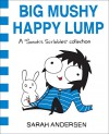 Big Mushy Happy Lump: A Sarah's Scribbles Collection - Sarah Andersen