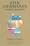 Five Germanys I Have Known - Fritz Stern