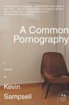 A Common Pornography: A Memoir (P.S.) - Kevin Sampsell