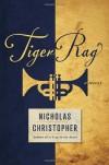 Tiger Rag: A Novel - Nicholas Christopher